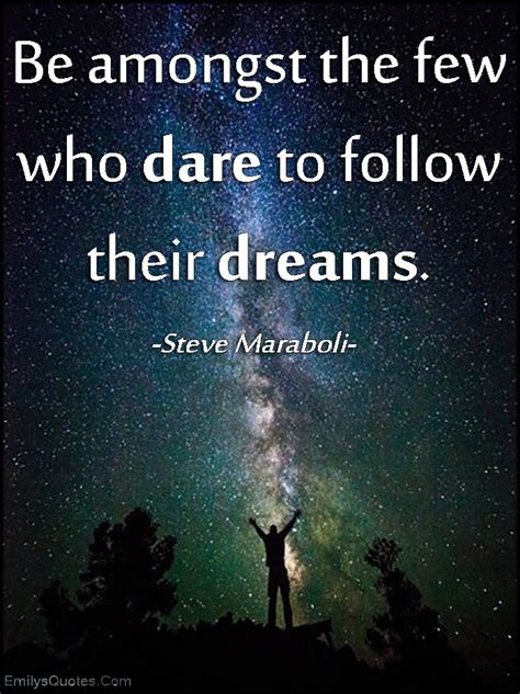 Be amongst the few who dare to follow their dreams