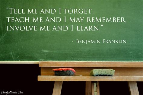 Tell me and I forget, teach me and I may remember, involve