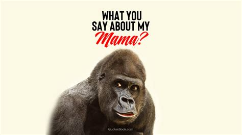 What you say about my mama? - QuotesBook